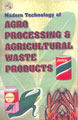 Modern Technology Of Agro Processing & Agricultural Waste Products