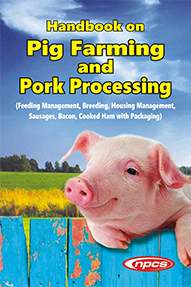 Handbook on Pig Farming and Pork Processing (Feeding Management, Breeding, Housing Management, Sausages, Bacon, Cooked Ham with Packaging)2nd Revised Edition