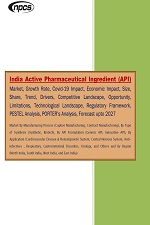 India Active Pharmaceutical Ingredient (API) Market, Growth Rate, Covid-19 Impact, Economic Impact, Size, Share, Trend, Drivers, Competitive Landscape, Opportunity, Forecast upto 2027
