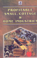 Profitable Small, Cottage & Home Industries